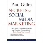 Secrets of Social Media Marketing by Paul Gillin
