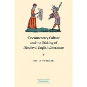 Documentary Culture and the Making of Medieval English Literature by Emily Steiner