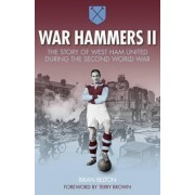 War Hammers II: The Story of West Ham United During the Second World War by Brian Belton