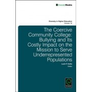 The Coercive Community College: Bullying and Its Costly Impact on the Mission to Serve Underrepresented Populations
