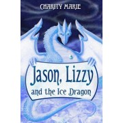 Jason, Lizzy, and the Ice Dragon: Book 1