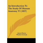 An Introduction To The Study Of Human Anatomy V1 (1837) by James Paxton