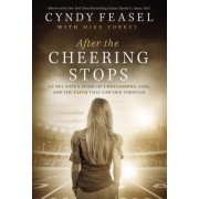 After the Cheering Stops: An NFL Wife S Story of Devastation, Loss, and the Faith That Saw Her Through