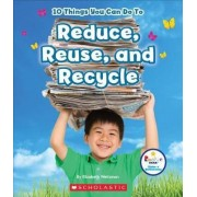 10 Things You Can Do to Reduce, Reuse, Recycle by Elizabeth Weitzman