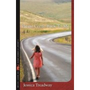 Please Come Back to Me by Jessica Treadway