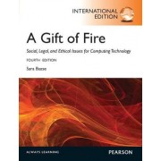A Gift of Fire: Social, Legal, and Ethical Issues for Computing and the Internet by Sara Baase