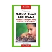 Metodica predarii limbii engleze. Strategies of Teaching and Testing English as a Foreign Language Editia a IV-a revazuta
