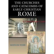 The Churches and Catacombs of Early Christian Rome by Matilda Webb