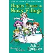 Happy Times in Noisy Village by Astrid Lindgren