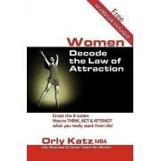 Women Decode The Law Of Attraction by Orly Katz