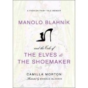 Manolo Blahnik and the Tale of the Elves and the Shoemaker by Camilla Morton