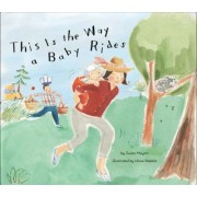 This is the Way a Baby Rides by Susan Meyers