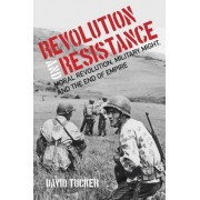 Revolution and Resistance: Moral Revolution, Military Might, and the End of Empire