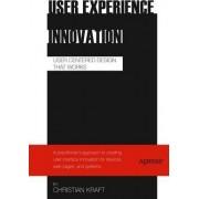 User Experience Innovation: User Centered Design That Works by Christian Kraft