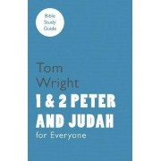 For Everyone Bible Study Guide: 1 and 2 Peter and Judah by Tom Wright
