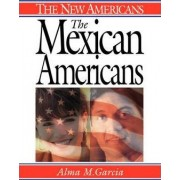 The Mexican Americans by Alma M. Garcia