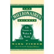 The Millionaire's Secrets: Life Lessons in Wisdom and Wealth by Mark Fisher