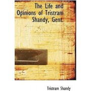 The Life and Opinions of Tristram Shandy, Gent. by Tristram Shandy