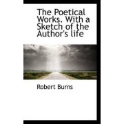The Poetical Works. with a Sketch of the Author's Life by Robert Burns
