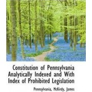 Constitution of Pennsylvania Analytically Indexed and with Index of Prohibited Legislation by Pennsylvania