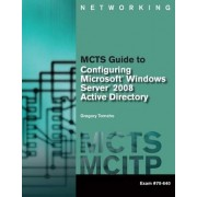 MCTS Guide to Configuring Microsoft Windows Server 2008 Active Directory (Exam #70-640) by Greg Tomsho