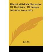 Historical Ballads Illustrative Of The History Of England by Julia Tilt