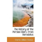 The History of the Persian Wars, from Herodotus by Charles William Stocker