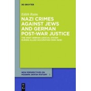 Nazi Crimes against Jews and German Post-War Justice by Edith Raim