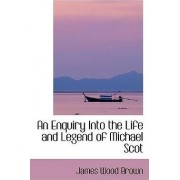 An Enquiry Into the Life and Legend of Michael Scot by James Wood Brown