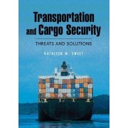 Transportation and Cargo Security by Kathleen M. Sweet