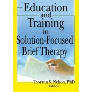 Education and Training in Solution-Focused Brief Therapy by Thorana S. Nelson