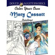Dover Masterworks: Color Your Own Mary Cassatt Paintings by Marty Noble