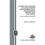 A Computer-Assisted Analysis System for Mathematical Programming Models and Solutions by Harvey J. Greenberg