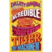 Tippoo Sultan's Incredible White-Man Eating Tiger-Toy Machine!!! by Daljit Nagra