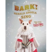 Bark! the Herald Angels Sing Or, How a Dog Becomes a Christmas Card by Peter Thorpe