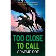 Too Close to Call by Graeme Roe