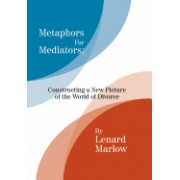 Metaphors for Mediators: Constructing a New Picture of the World of Divorce