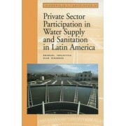 Private Sector Participation in Water Supply and Sanitation in Latin America by Emanuel Idelovitch
