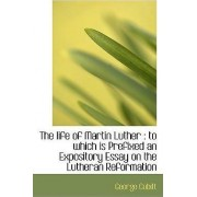 The Life of Martin Luther by George Cubitt