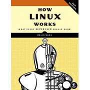 Brian Ward How Linux Works: What Every Superuser Should Know