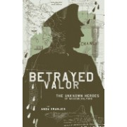 Betrayed Valor: The Unknown Heroes of Mission Halyard