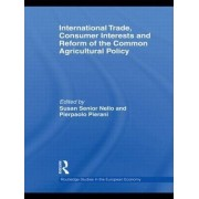 International Trade, Consumer Interests and Reform of the Common Agricultural Policy by Susan Senior Nello