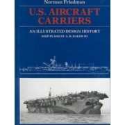 U.S. Aircraft Carriers An Illustrated Design History Friedman Norman