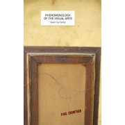 Phenomenology of the Visual Arts (Even the Frame) by Paul A. Crowther