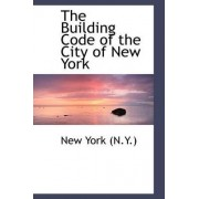 The Building Code of the City of New York by New York (N y )