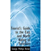 Tourist's Guide to the East and North Riding of Yorkshire by George Phillips Bevan