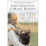 The Ten Trusts: What we must do to care for the animals we love. by Jane Goodall