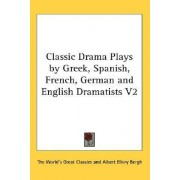 Classic Drama Plays by Greek, Spanish, French, German and English Dramatists V2 by World's Great Classics The World's Great Classics