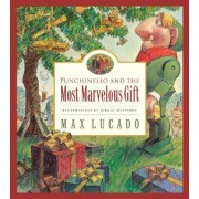 Punchinello and the Most Marvelous Gift by Max Lucado