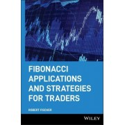 Fibonacci Applications and Strategies for Traders by Robert Fischer